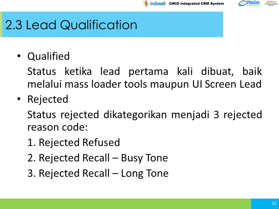 2.3 Lead Qualification 22 Qualified Status ketika lead pertama kali dibuat, baik melalui mass loader tools maupun UI Screen Lead Rejected Status rejec