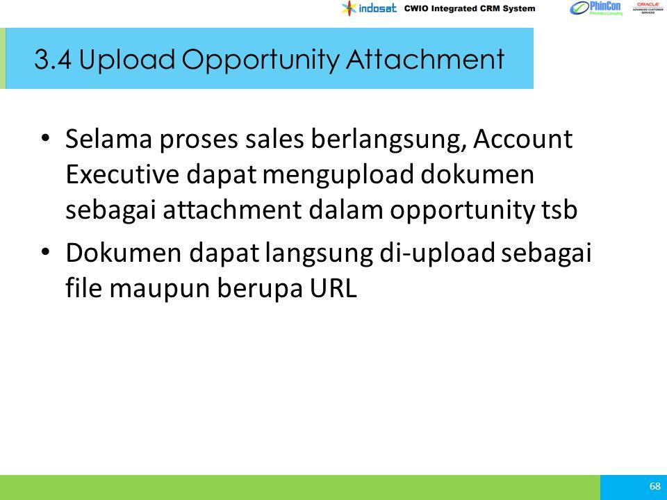 3.4 Upload Opportunity Attachment Selama proses sales berlangsung, Account Executive dapat mengupload dokumen sebagai attachment dalam opportunity tsb Dokumen dapat langsung di-upload sebagai file maupun berupa URL 68