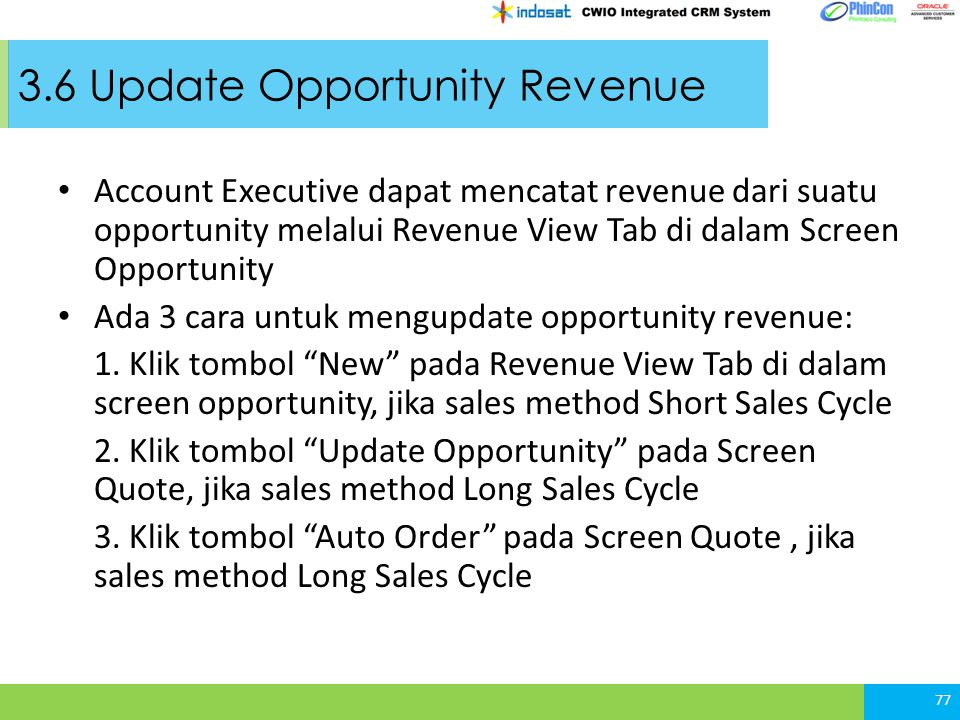 Account Executive dapat mencatat revenue dari suatu opportunity melalui Revenue View Tab di dalam Screen Opportunity Ada 3 cara untuk mengupdate opportunity revenue: 1.