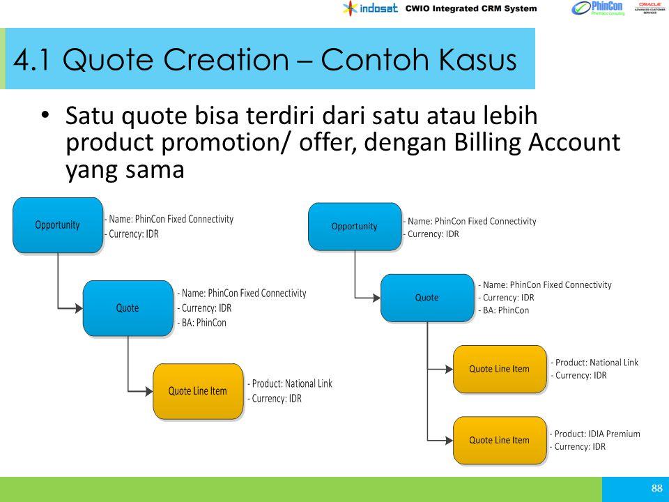 4.1 Quote Creation – Contoh Kasus Satu quote bisa terdiri dari satu atau lebih product promotion/ offer, dengan Billing Account yang sama 88