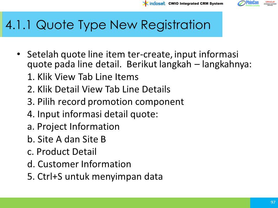 4.1.1 Quote Type New Registration Setelah quote line item ter-create, input informasi quote pada line detail.