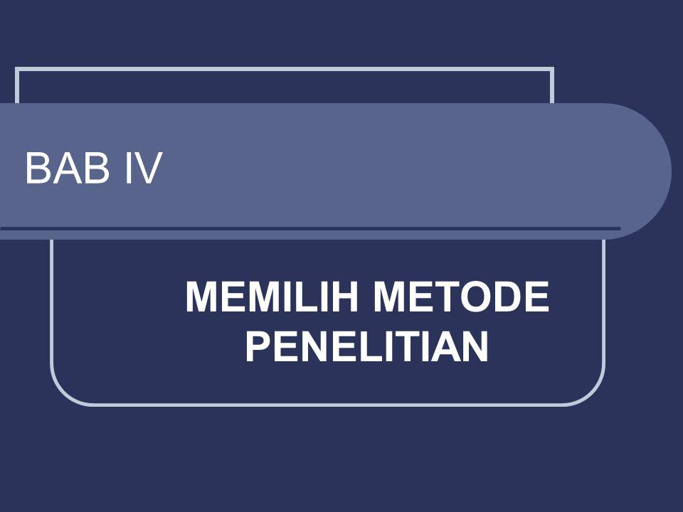 BAB IV MEMILIH METODE PENELITIAN