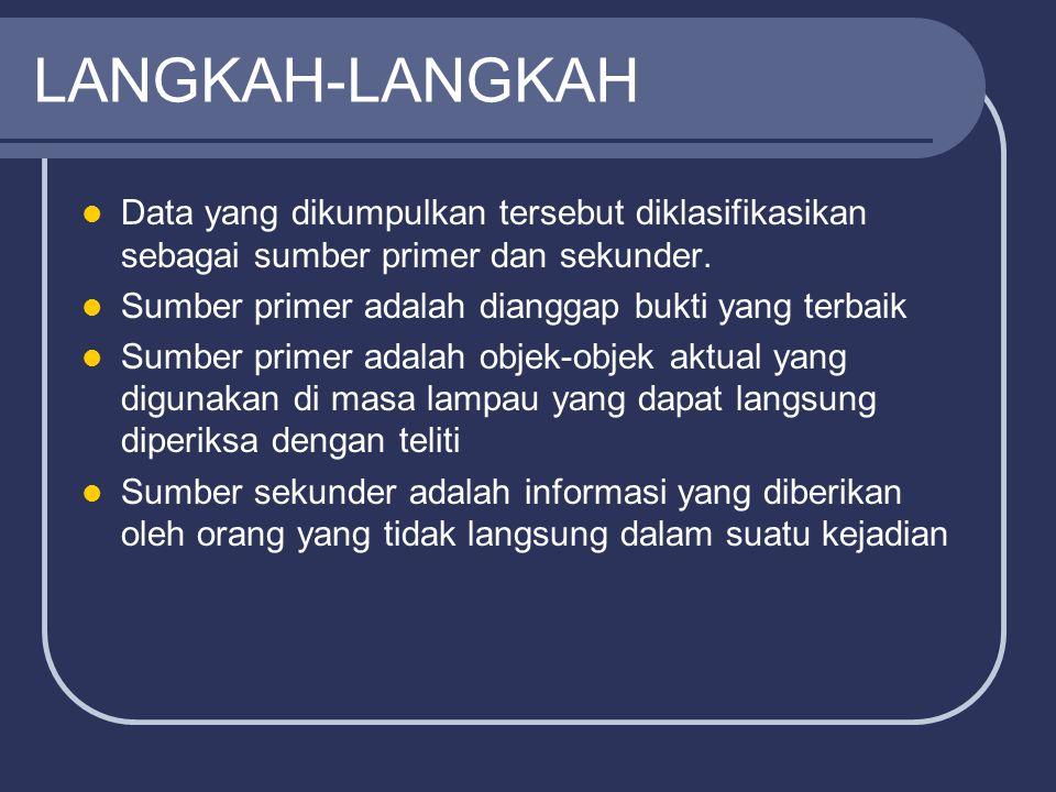 LANGKAH-LANGKAH Data yang dikumpulkan tersebut diklasifikasikan sebagai sumber primer dan sekunder. Sumber primer adalah dianggap bukti yang terbaik S