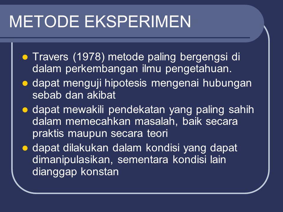 METODE EKSPERIMEN Travers (1978) metode paling bergengsi di dalam perkembangan ilmu pengetahuan. dapat menguji hipotesis mengenai hubungan sebab dan a