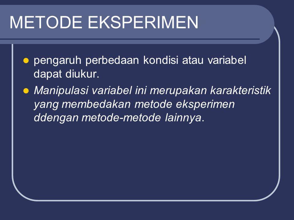 METODE EKSPERIMEN pengaruh perbedaan kondisi atau variabel dapat diukur. Manipulasi variabel ini merupakan karakteristik yang membedakan metode eksper