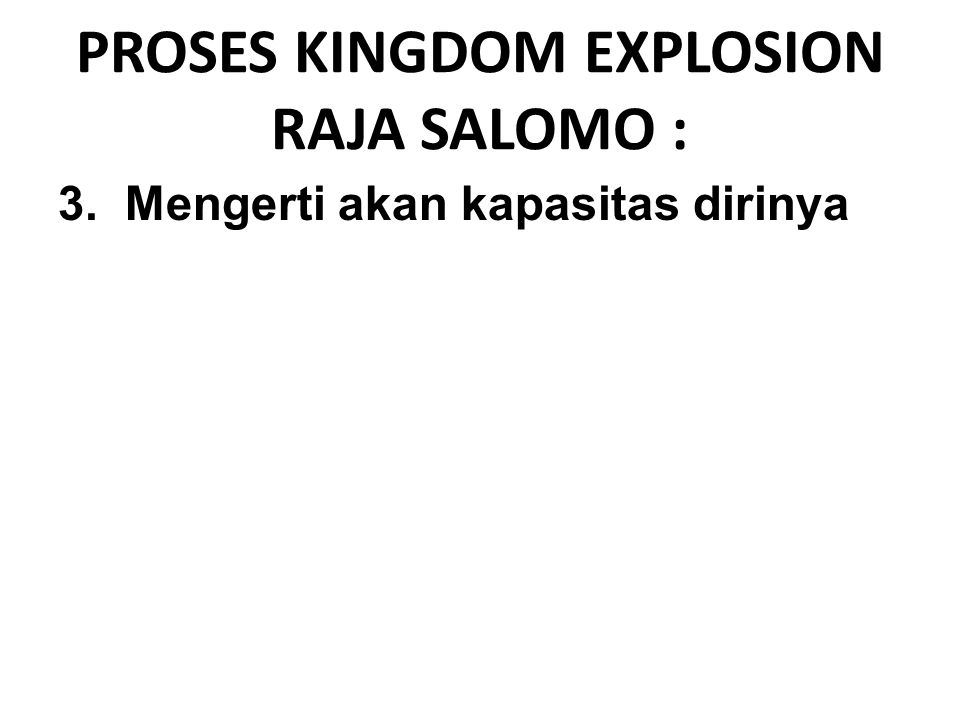 3. Mengerti akan kapasitas dirinya PROSES KINGDOM EXPLOSION RAJA SALOMO :