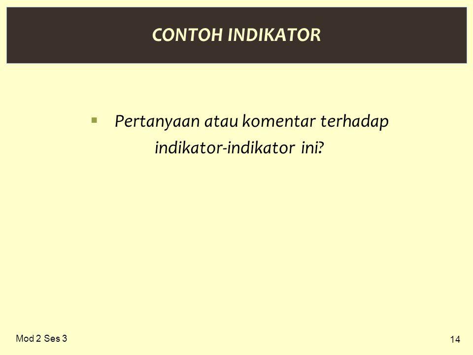 14 Mod 2 Ses 3 CONTOH INDIKATOR  Pertanyaan atau komentar terhadap indikator-indikator ini
