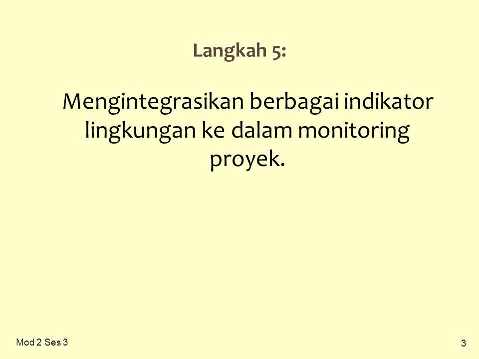 3 Mod 2 Ses 3 Langkah 5: Mengintegrasikan berbagai indikator lingkungan ke dalam monitoring proyek.