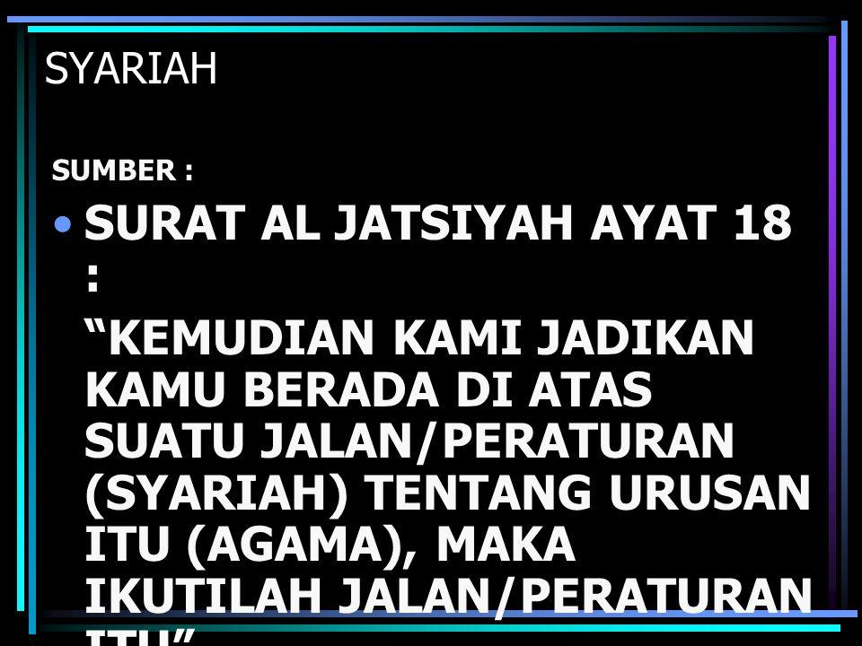 """SUMBER : SURAT AL JATSIYAH AYAT 18 : """"KEMUDIAN KAMI JADIKAN KAMU BERADA DI ATAS SUATU JALAN/PERATURAN (SYARIAH) TENTANG URUSAN ITU (AGAMA), MAKA IKUTI"""