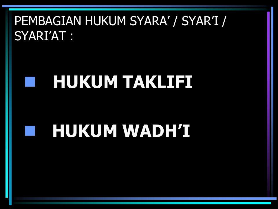 PEMBAGIAN HUKUM SYARA' / SYAR'I / SYARI'AT : HUKUM TAKLIFI HUKUM WADH'I