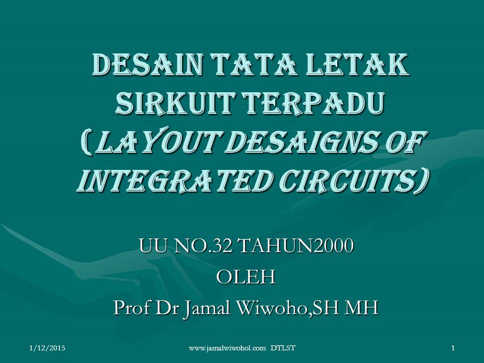 DESAIN TATA LETAK SIRKUIT TERPADU (LAYOUT DESAIGNS OF INTEGRATED CIRCUITS) UU NO.32 TAHUN2000 OLEH Prof Dr Jamal Wiwoho,SH MH 1/12/20151www.jamalwiwoh