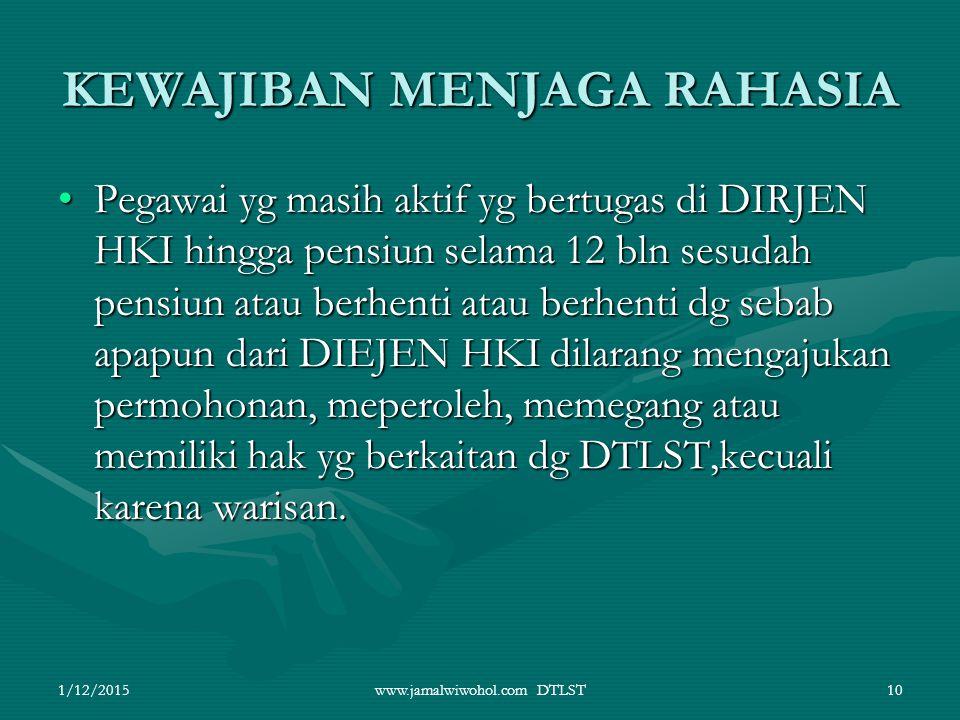www.jamalwiwohol.com DTLST10 KEWAJIBAN MENJAGA RAHASIA Pegawai yg masih aktif yg bertugas di DIRJEN HKI hingga pensiun selama 12 bln sesudah pensiun a