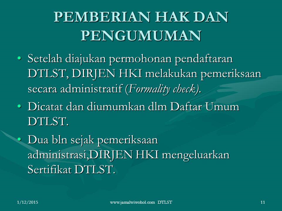 www.jamalwiwohol.com DTLST11 PEMBERIAN HAK DAN PENGUMUMAN Setelah diajukan permohonan pendaftaran DTLST, DIRJEN HKI melakukan pemeriksaan secara admin