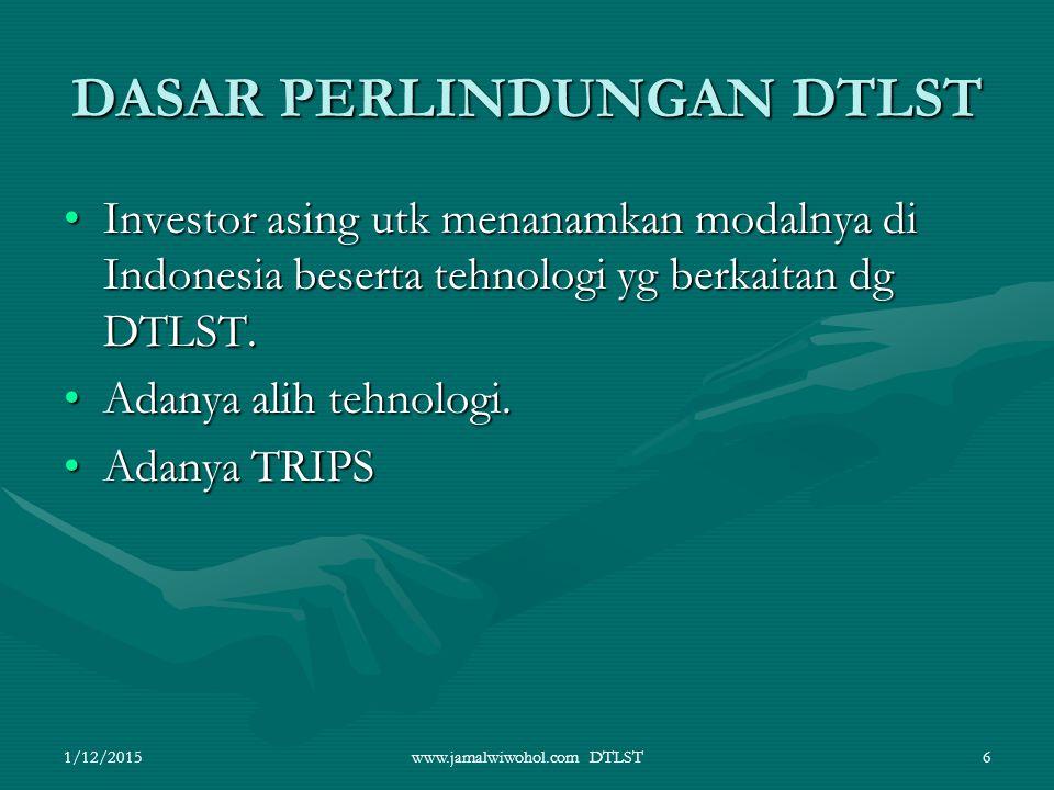 www.jamalwiwohol.com DTLST6 DASAR PERLINDUNGAN DTLST Investor asing utk menanamkan modalnya di Indonesia beserta tehnologi yg berkaitan dg DTLST.Inves