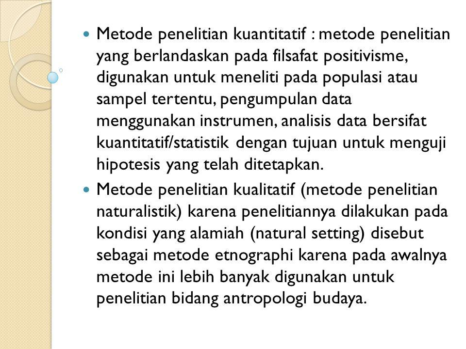 Metode penelitian kuantitatif : metode penelitian yang berlandaskan pada filsafat positivisme, digunakan untuk meneliti pada populasi atau sampel tert