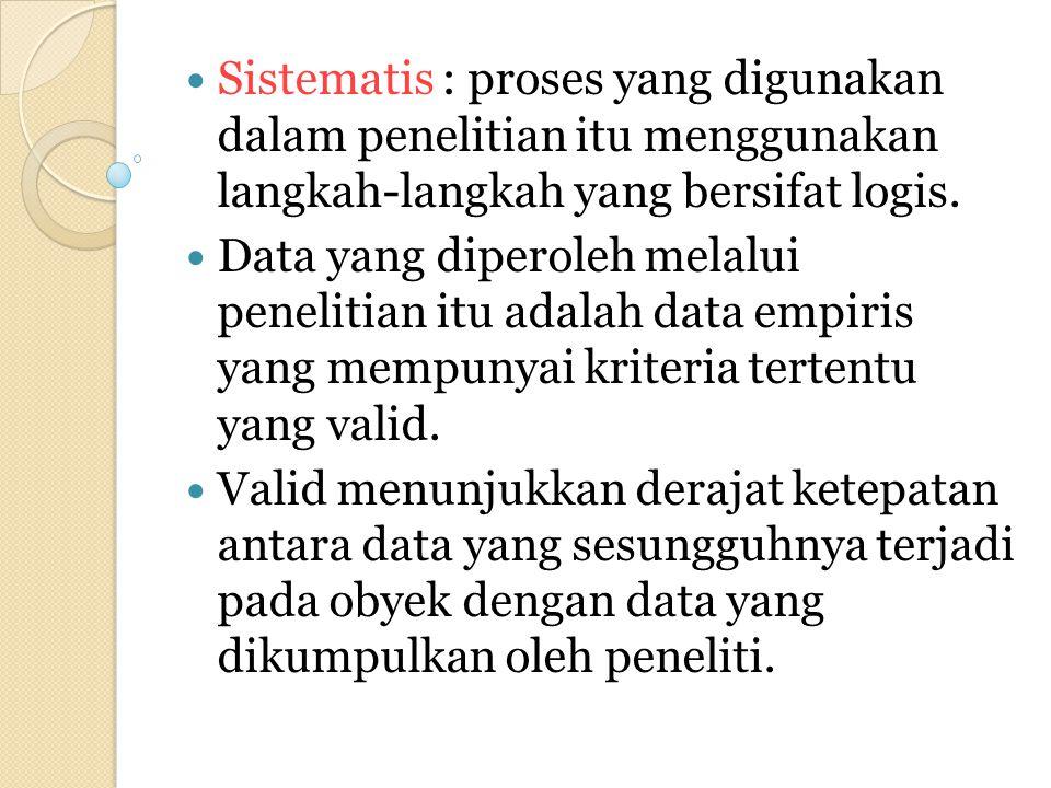 Sistematis : proses yang digunakan dalam penelitian itu menggunakan langkah-langkah yang bersifat logis. Data yang diperoleh melalui penelitian itu ad