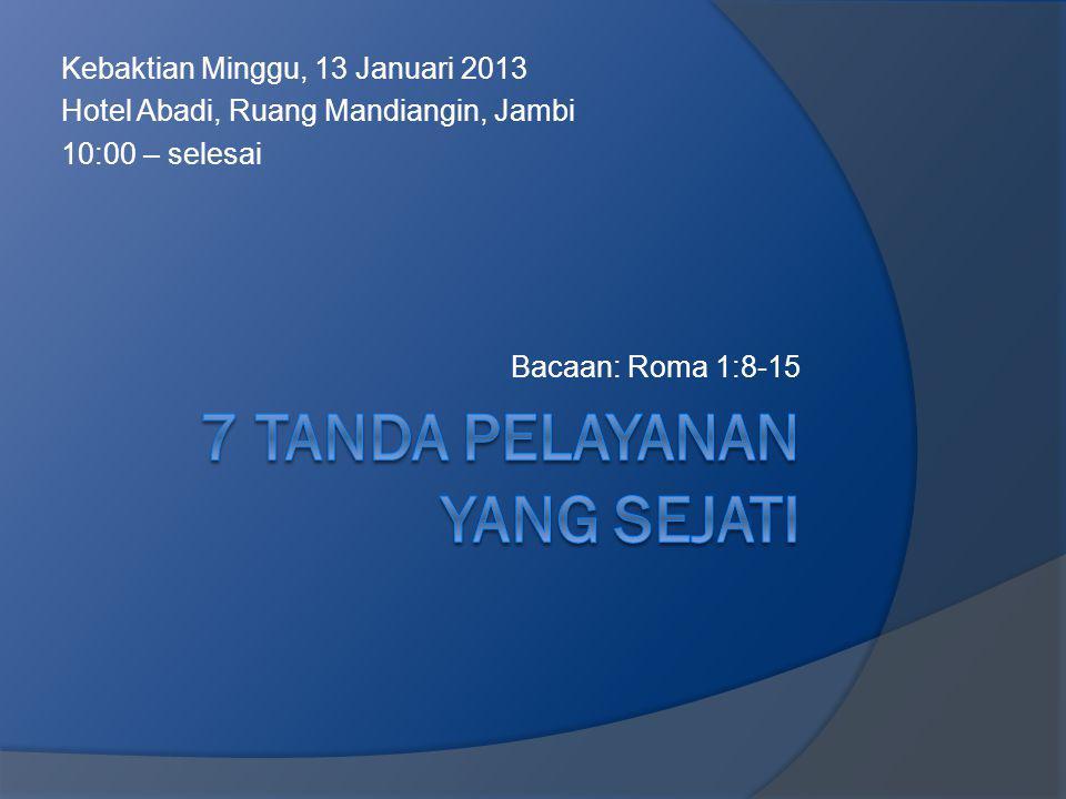 Kebaktian Minggu, 13 Januari 2013 Hotel Abadi, Ruang Mandiangin, Jambi 10:00 – selesai Bacaan: Roma 1:8-15