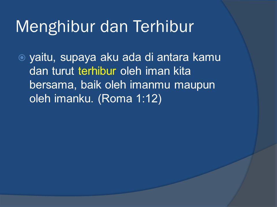 Menghibur dan Terhibur  yaitu, supaya aku ada di antara kamu dan turut terhibur oleh iman kita bersama, baik oleh imanmu maupun oleh imanku.
