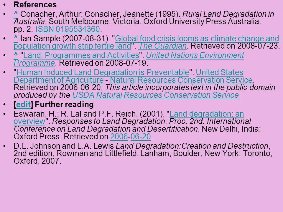 References ^ Conacher, Arthur; Conacher, Jeanette (1995). Rural Land Degradation in Australia. South Melbourne, Victoria: Oxford University Press Aust