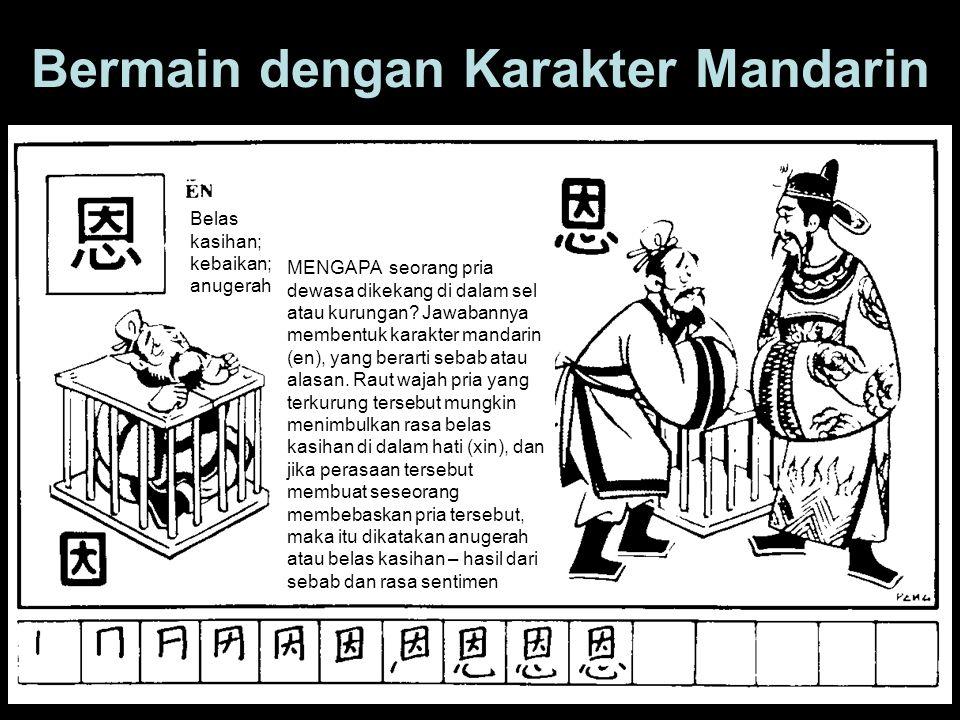 Bermain dengan Karakter Mandarin Belas kasihan; kebaikan; anugerah MENGAPA seorang pria dewasa dikekang di dalam sel atau kurungan? Jawabannya membent