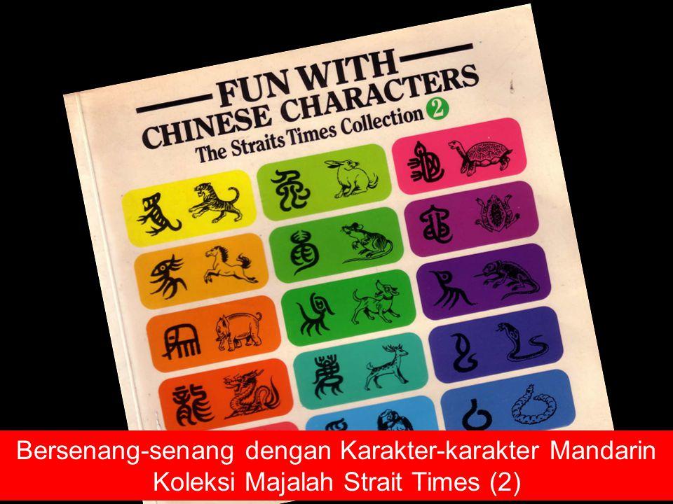 Fun with Chinese Characters Bersenang-senang dengan Karakter-karakter Mandarin Koleksi Majalah Strait Times (2)