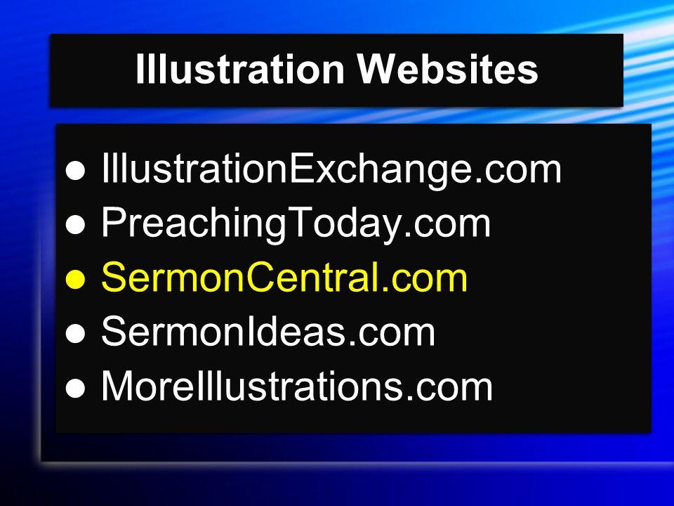 Illustration Websites IllustrationExchange.com PreachingToday.com SermonCentral.com SermonIdeas.com MoreIllustrations.com IllustrationExchange.com PreachingToday.com SermonCentral.com SermonIdeas.com MoreIllustrations.com