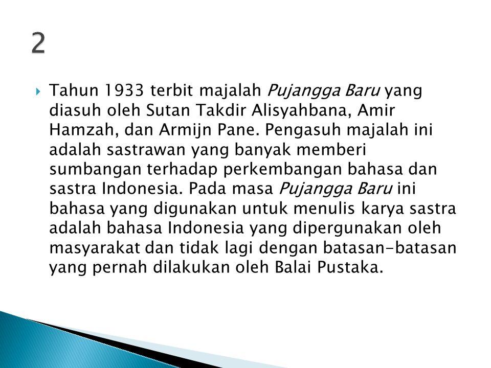  Tahun 1933 terbit majalah Pujangga Baru yang diasuh oleh Sutan Takdir Alisyahbana, Amir Hamzah, dan Armijn Pane.