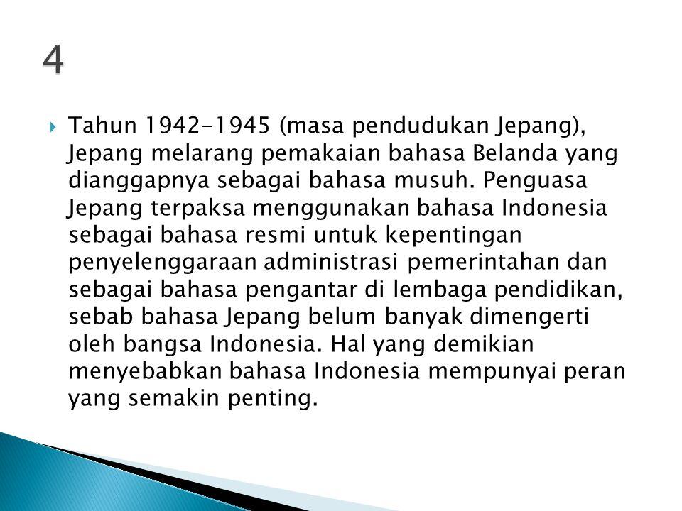  Tahun 1942-1945 (masa pendudukan Jepang), Jepang melarang pemakaian bahasa Belanda yang dianggapnya sebagai bahasa musuh.