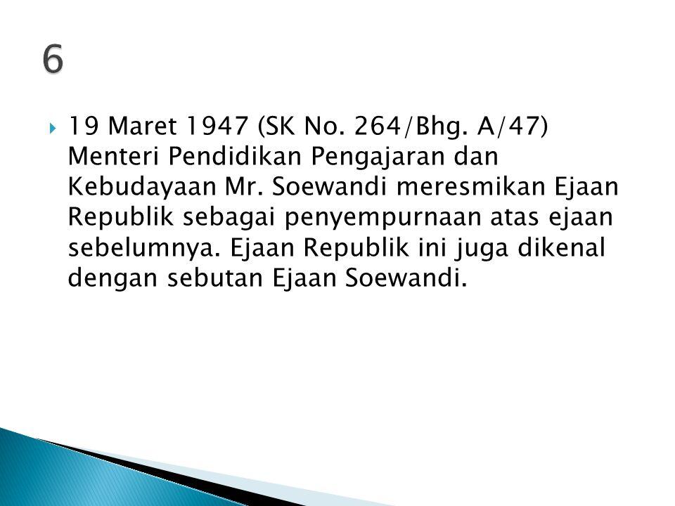  19 Maret 1947 (SK No.264/Bhg. A/47) Menteri Pendidikan Pengajaran dan Kebudayaan Mr.