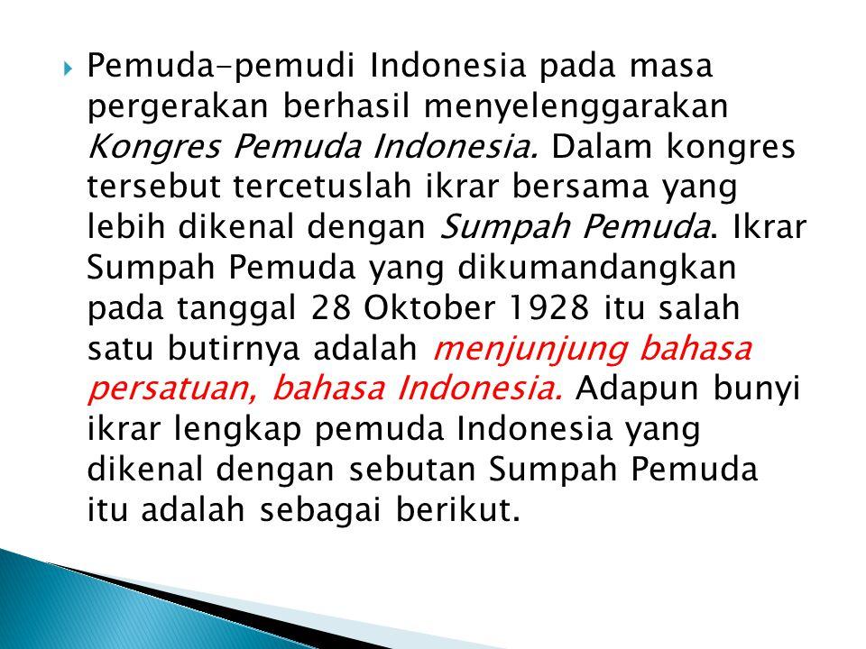 - Kami putera dan puteri Indonesia mengaku bertumpah darah yang satu, Tanah Air Indonesia.