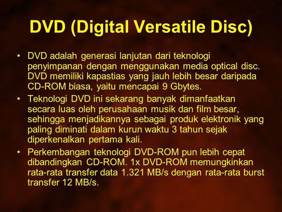 DVD (Digital Versatile Disc) DVD adalah generasi lanjutan dari teknologi penyimpanan dengan menggunakan media optical disc.