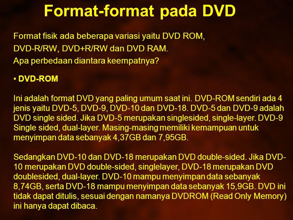 Format-format pada DVD Format fisik ada beberapa variasi yaitu DVD ROM, DVD-R/RW, DVD+R/RW dan DVD RAM.