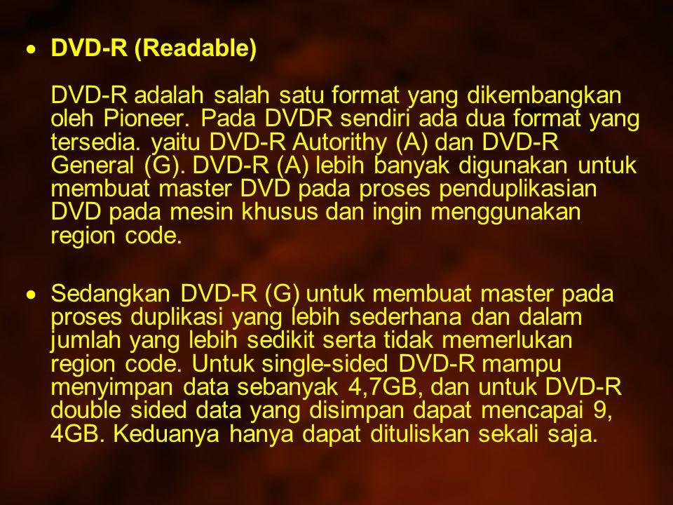  DVD-R (Readable) DVD-R adalah salah satu format yang dikembangkan oleh Pioneer.