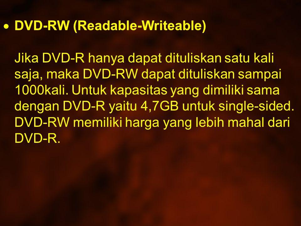  DVD-RW (Readable-Writeable) Jika DVD-R hanya dapat dituliskan satu kali saja, maka DVD-RW dapat dituliskan sampai 1000kali.