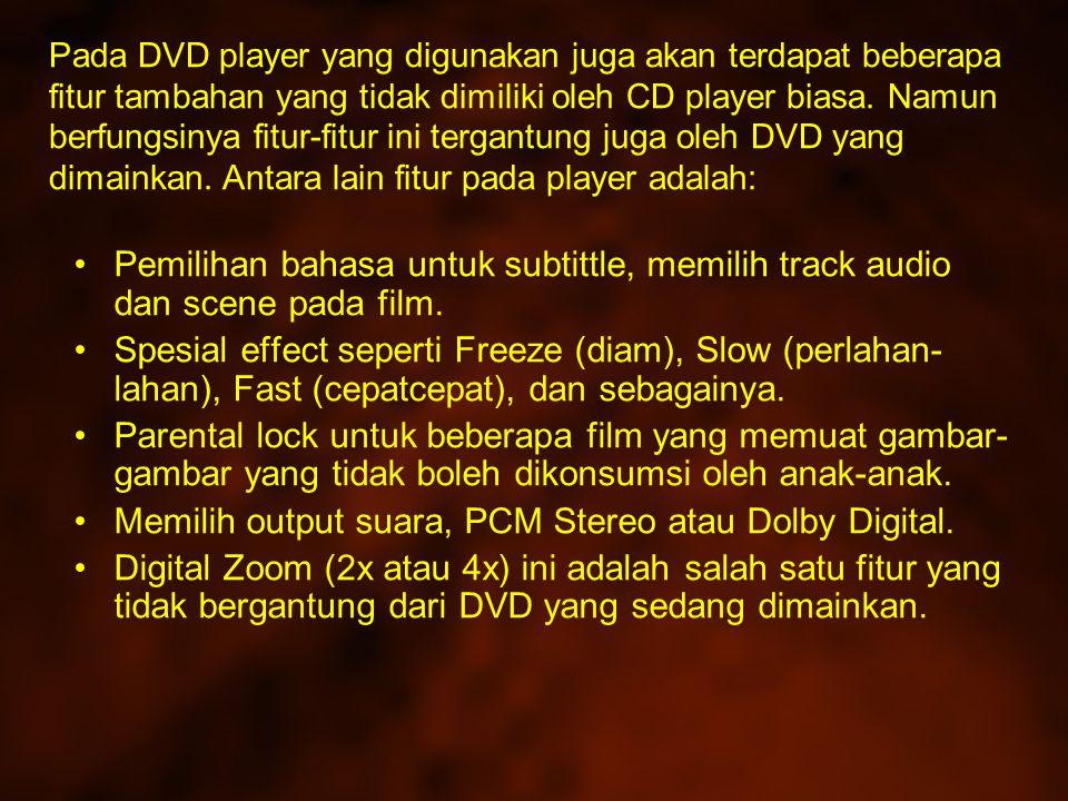 Pada DVD player yang digunakan juga akan terdapat beberapa fitur tambahan yang tidak dimiliki oleh CD player biasa.