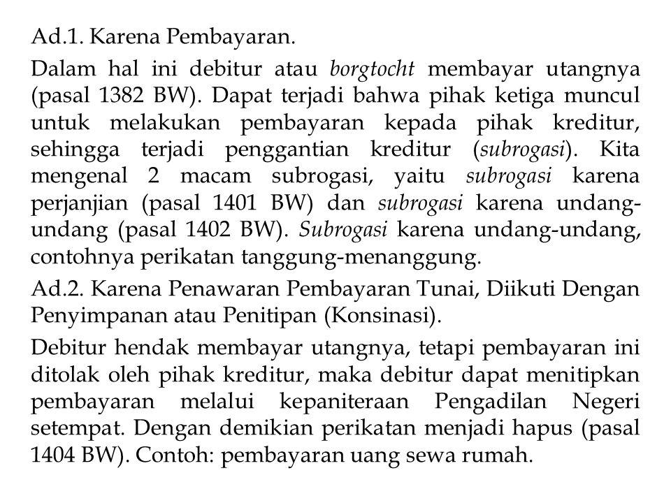 Ad.1. Karena Pembayaran. Dalam hal ini debitur atau borgtocht membayar utangnya (pasal 1382 BW). Dapat terjadi bahwa pihak ketiga muncul untuk melakuk