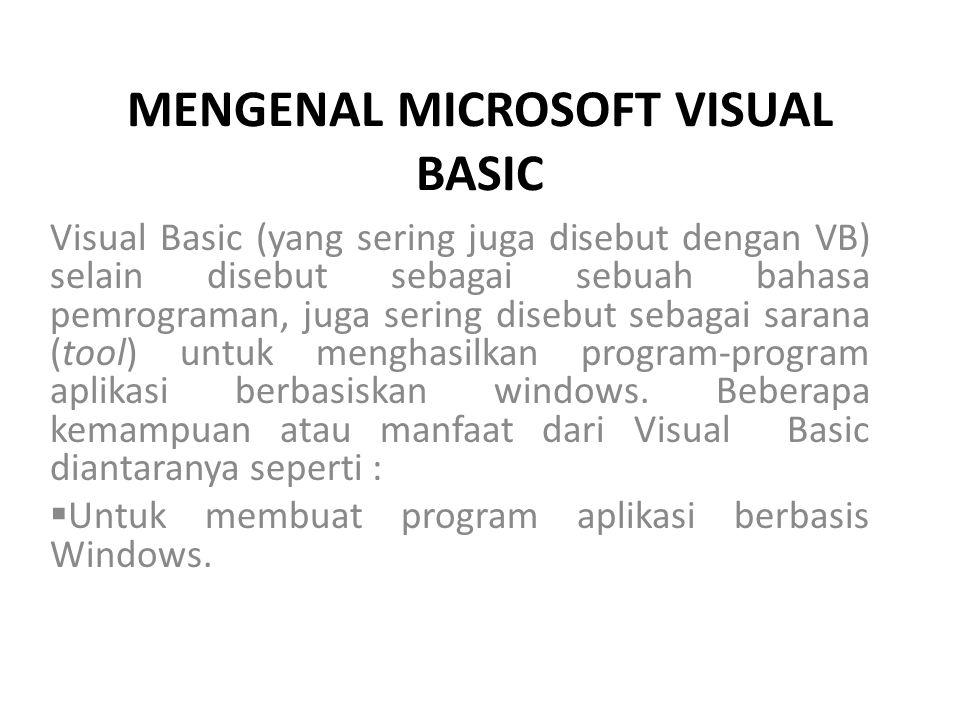 MENGENAL MICROSOFT VISUAL BASIC Visual Basic (yang sering juga disebut dengan VB) selain disebut sebagai sebuah bahasa pemrograman, juga sering disebu