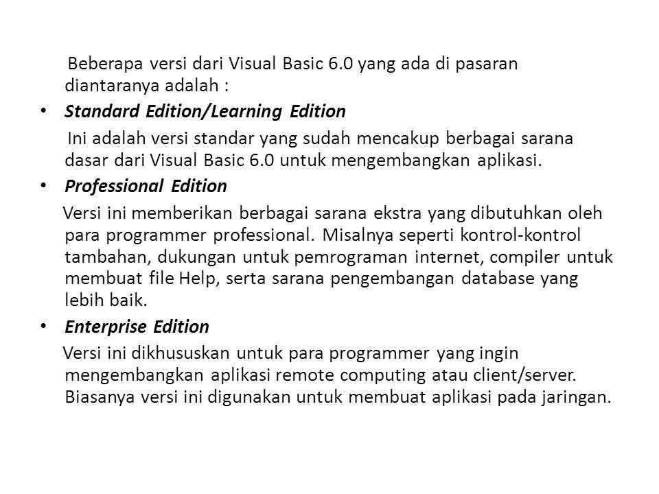 Beberapa versi dari Visual Basic 6.0 yang ada di pasaran diantaranya adalah : Standard Edition/Learning Edition Ini adalah versi standar yang sudah me