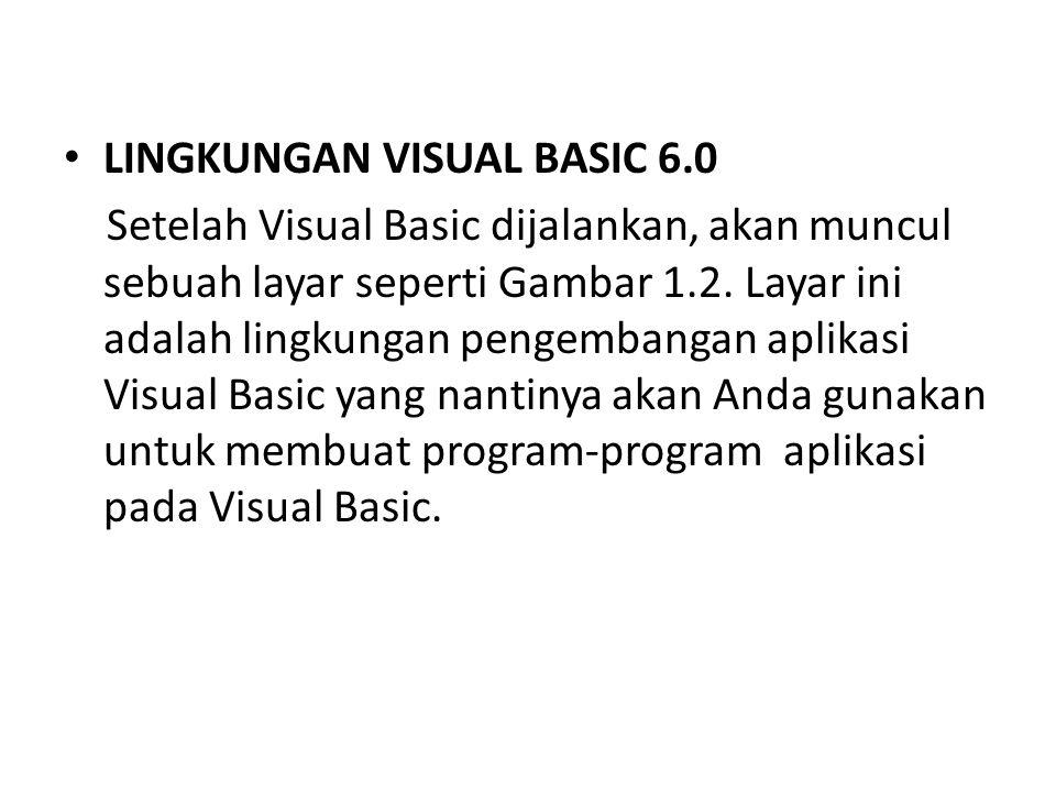 LINGKUNGAN VISUAL BASIC 6.0 Setelah Visual Basic dijalankan, akan muncul sebuah layar seperti Gambar 1.2. Layar ini adalah lingkungan pengembangan apl
