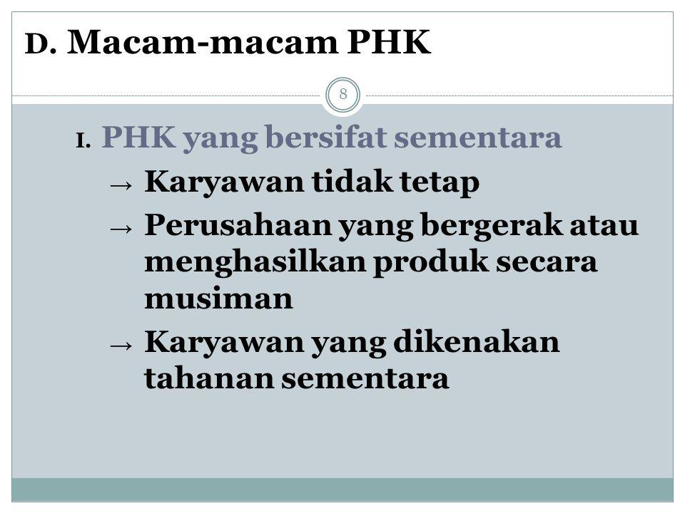 D. Macam-macam PHK I. PHK yang bersifat sementara → Karyawan tidak tetap → Perusahaan yang bergerak atau menghasilkan produk secara musiman → Karyawan