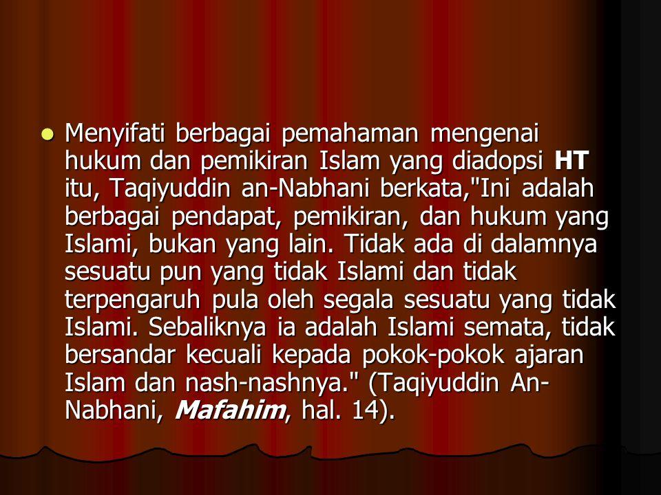 Menyifati berbagai pemahaman mengenai hukum dan pemikiran Islam yang diadopsi HT itu, Taqiyuddin an-Nabhani berkata,