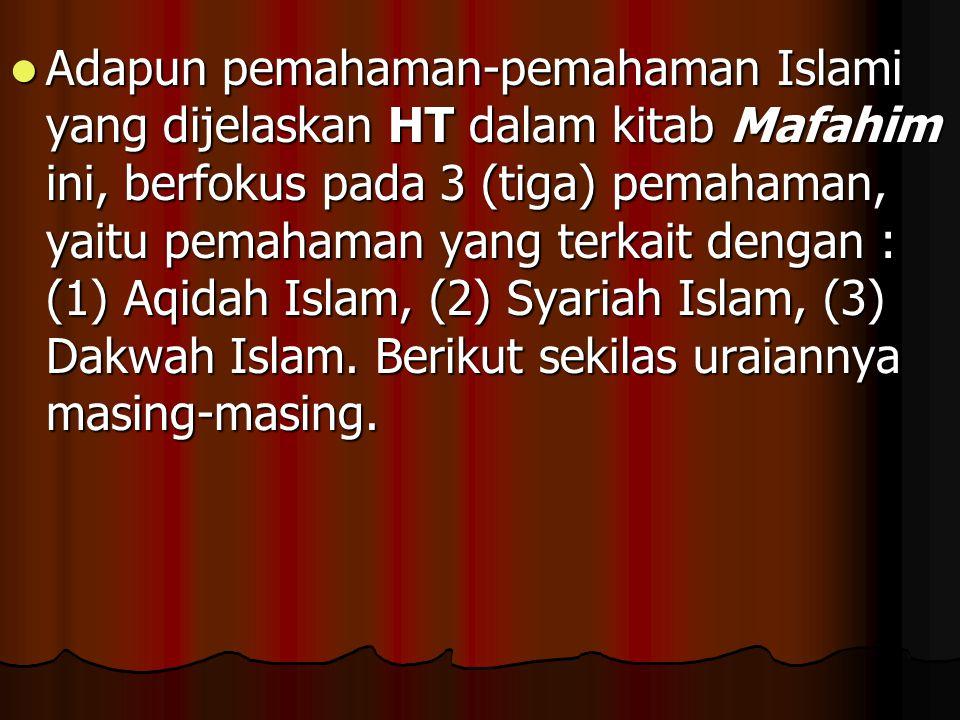 Adapun pemahaman-pemahaman Islami yang dijelaskan HT dalam kitab Mafahim ini, berfokus pada 3 (tiga) pemahaman, yaitu pemahaman yang terkait dengan :