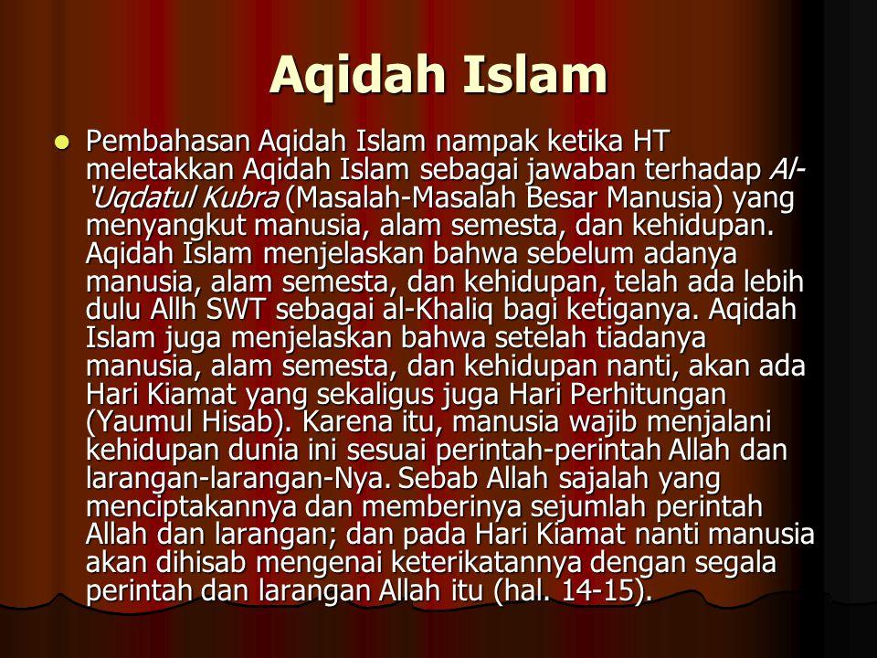 Aqidah Islam Pembahasan Aqidah Islam nampak ketika HT meletakkan Aqidah Islam sebagai jawaban terhadap Al- 'Uqdatul Kubra (Masalah-Masalah Besar Manus