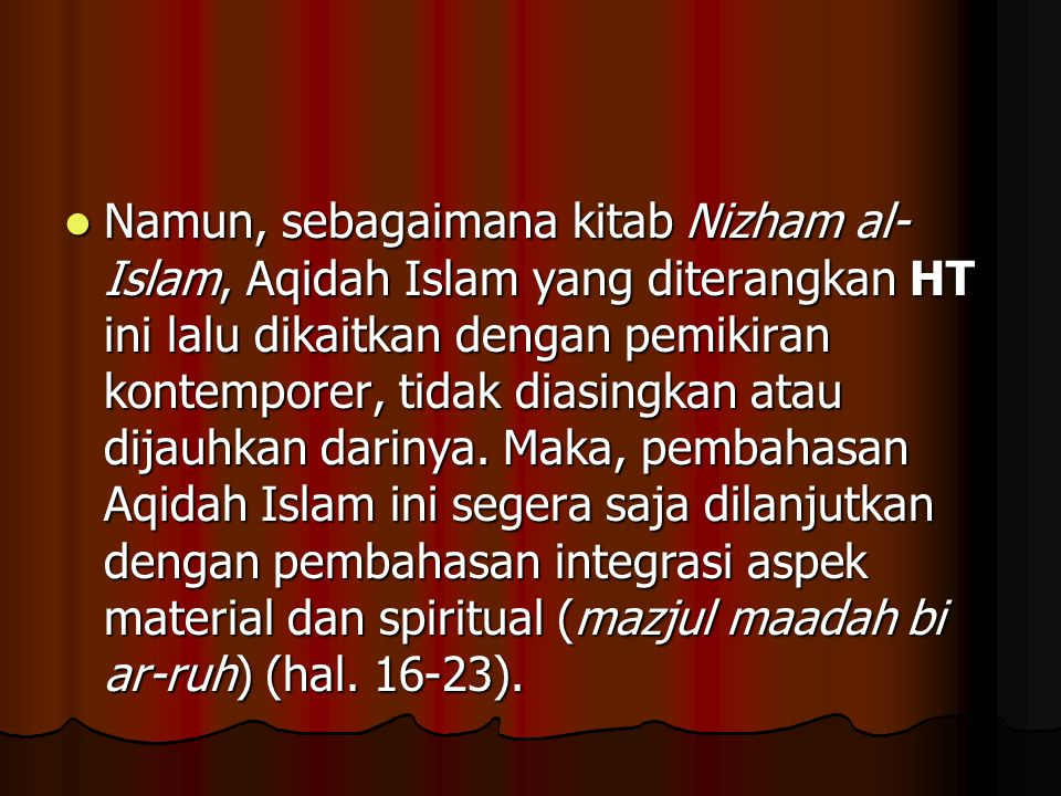 Namun, sebagaimana kitab Nizham al- Islam, Aqidah Islam yang diterangkan HT ini lalu dikaitkan dengan pemikiran kontemporer, tidak diasingkan atau dij
