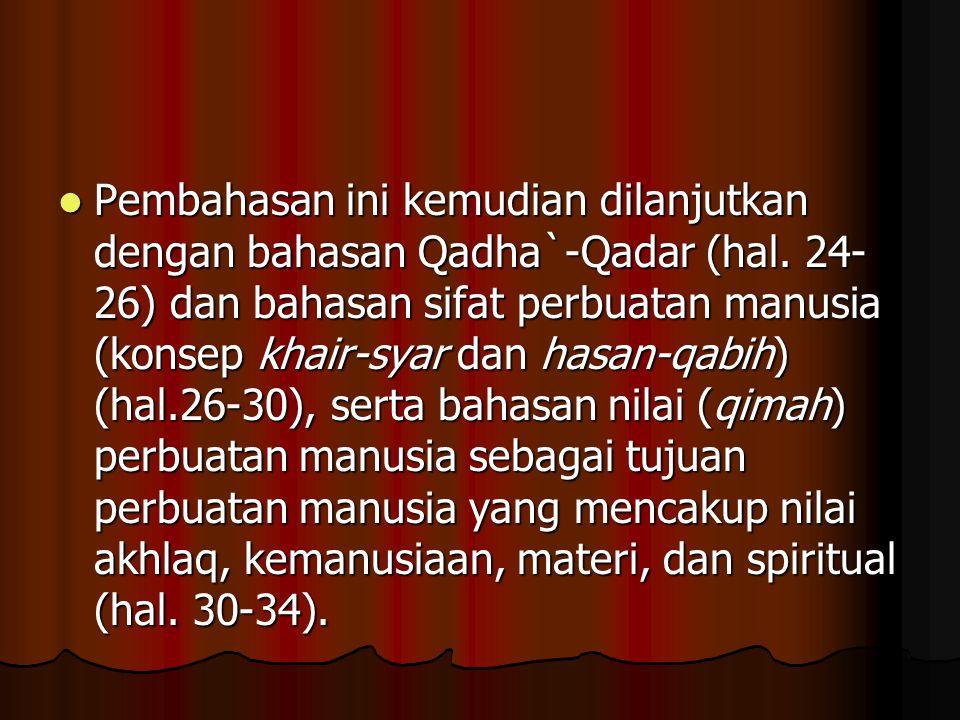 Pembahasan ini kemudian dilanjutkan dengan bahasan Qadha`-Qadar (hal. 24- 26) dan bahasan sifat perbuatan manusia (konsep khair-syar dan hasan-qabih)