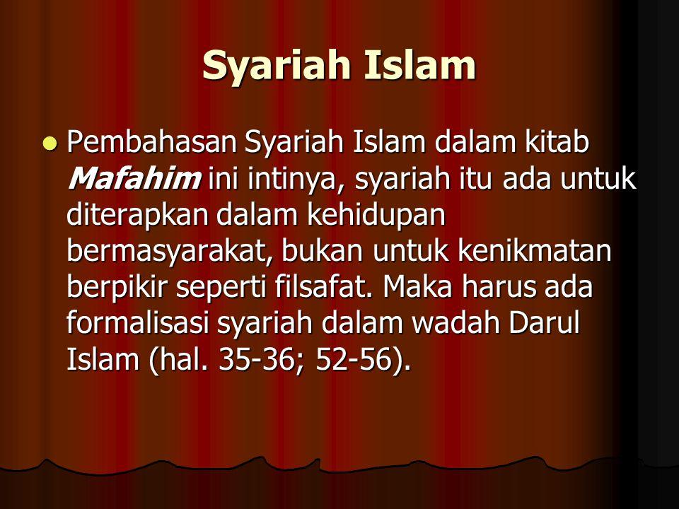 Syariah Islam Pembahasan Syariah Islam dalam kitab Mafahim ini intinya, syariah itu ada untuk diterapkan dalam kehidupan bermasyarakat, bukan untuk ke