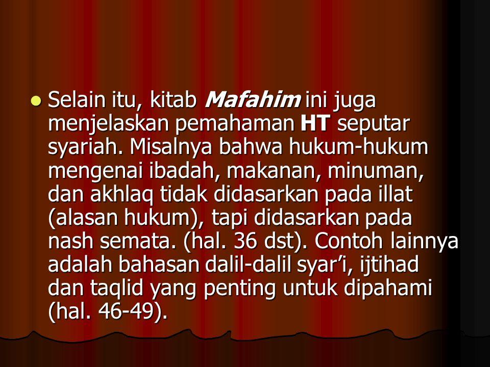 Selain itu, kitab Mafahim ini juga menjelaskan pemahaman HT seputar syariah. Misalnya bahwa hukum-hukum mengenai ibadah, makanan, minuman, dan akhlaq