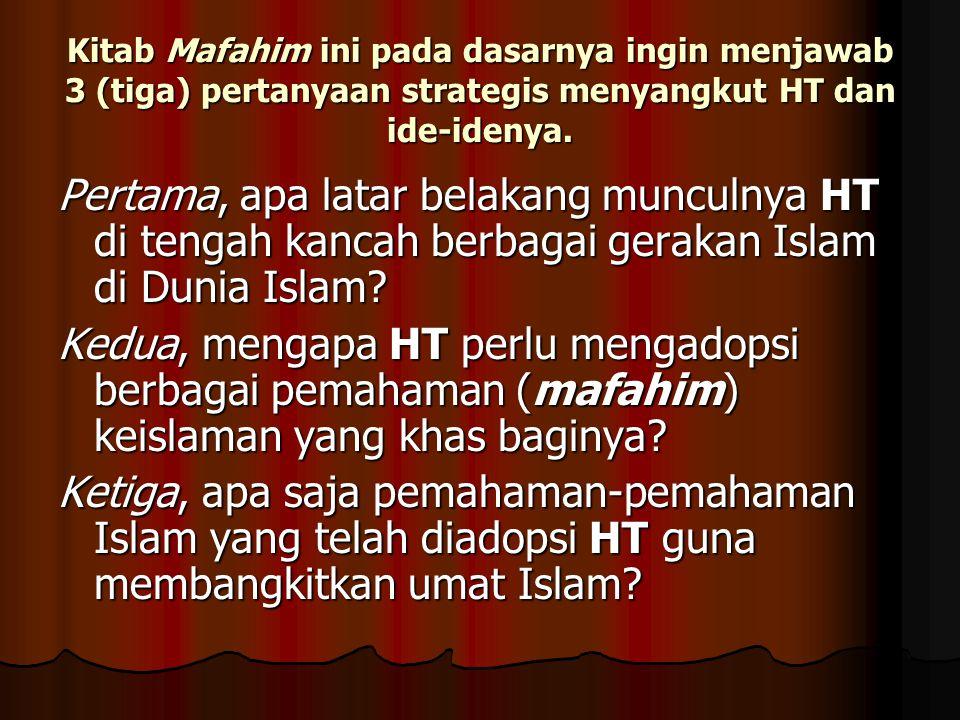 Kitab Mafahim ini pada dasarnya ingin menjawab 3 (tiga) pertanyaan strategis menyangkut HT dan ide-idenya. Pertama, apa latar belakang munculnya HT di