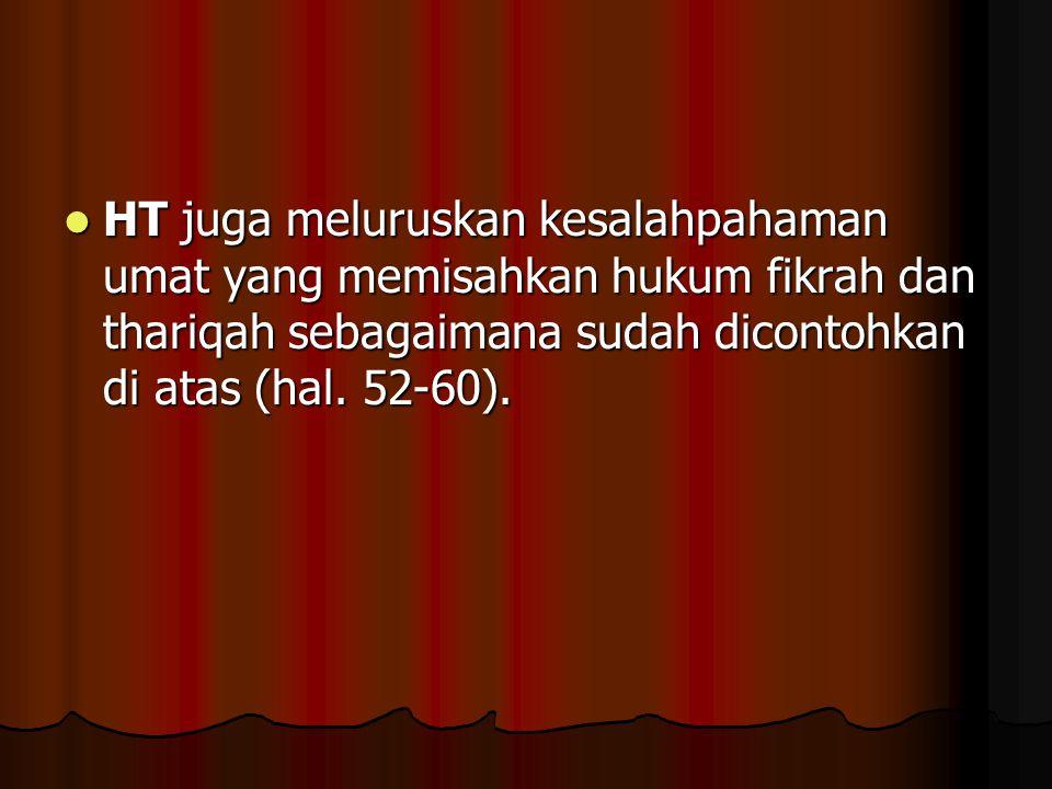 HT juga meluruskan kesalahpahaman umat yang memisahkan hukum fikrah dan thariqah sebagaimana sudah dicontohkan di atas (hal. 52-60). HT juga meluruska