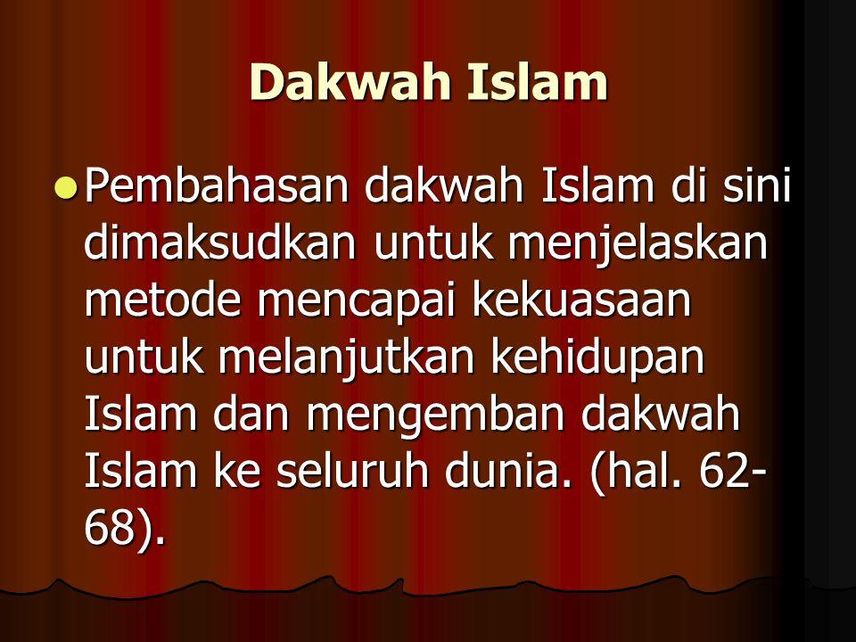 Dakwah Islam Pembahasan dakwah Islam di sini dimaksudkan untuk menjelaskan metode mencapai kekuasaan untuk melanjutkan kehidupan Islam dan mengemban d
